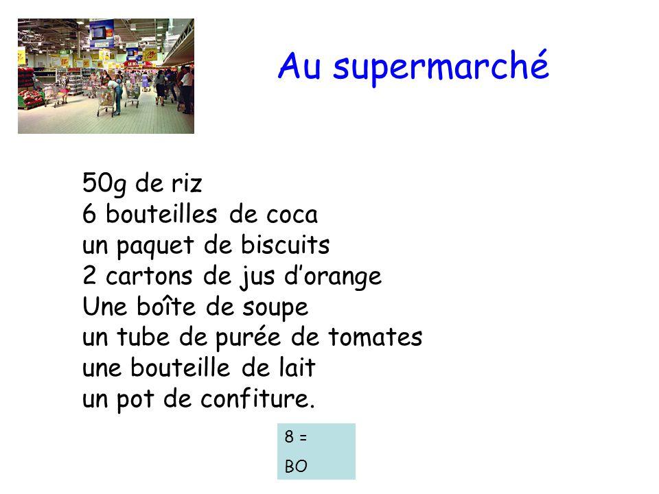 Au supermarché 50g de riz 6 bouteilles de coca un paquet de biscuits