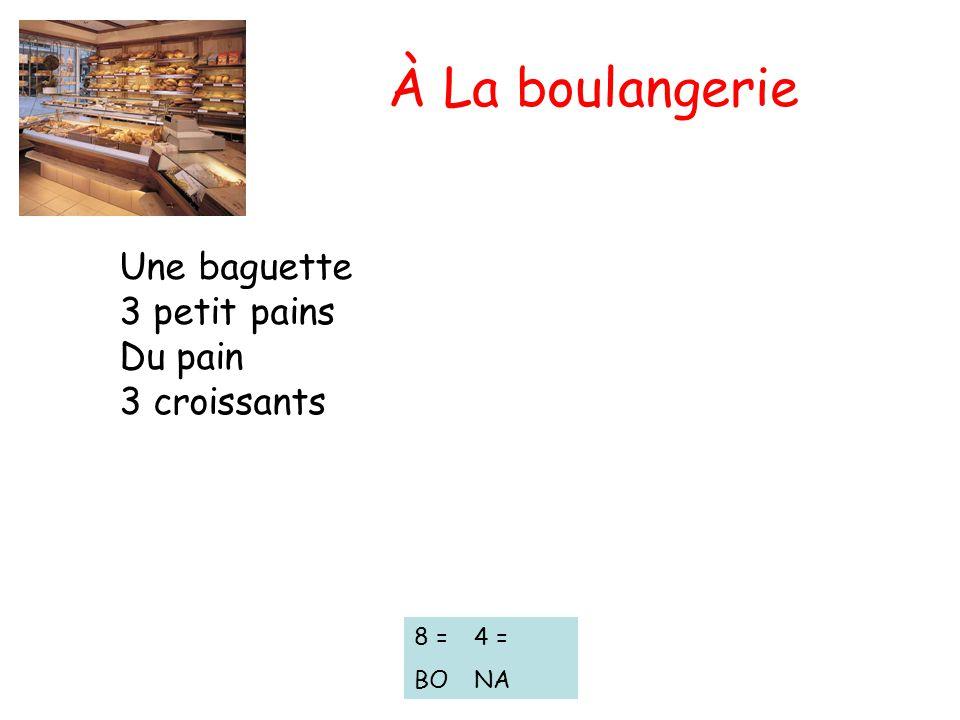 À La boulangerie Une baguette 3 petit pains Du pain 3 croissants 8 =