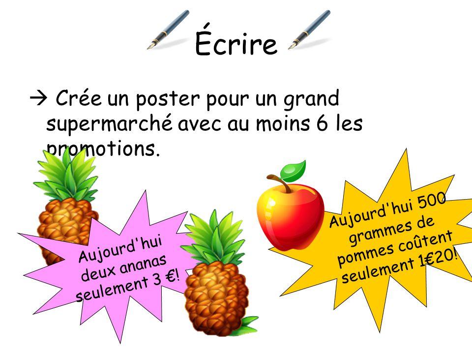 Écrire  Crée un poster pour un grand supermarché avec au moins 6 les promotions. Aujourd hui 500 grammes de pommes coûtent seulement 1€20!