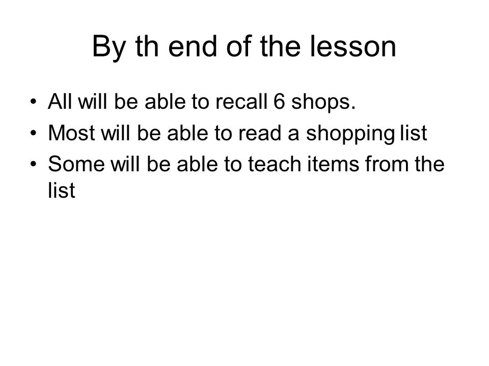 By th end of the lesson All will be able to recall 6 shops.