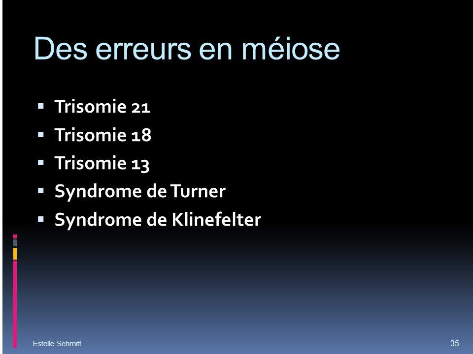 Des erreurs en méiose Trisomie 21 Trisomie 18 Trisomie 13