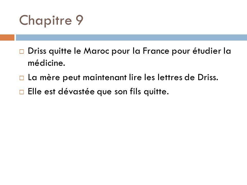 Chapitre 9 Driss quitte le Maroc pour la France pour étudier la médicine. La mère peut maintenant lire les lettres de Driss.