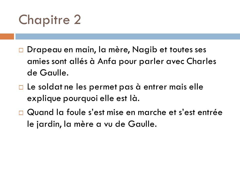 Chapitre 2 Drapeau en main, la mère, Nagib et toutes ses amies sont allés à Anfa pour parler avec Charles de Gaulle.