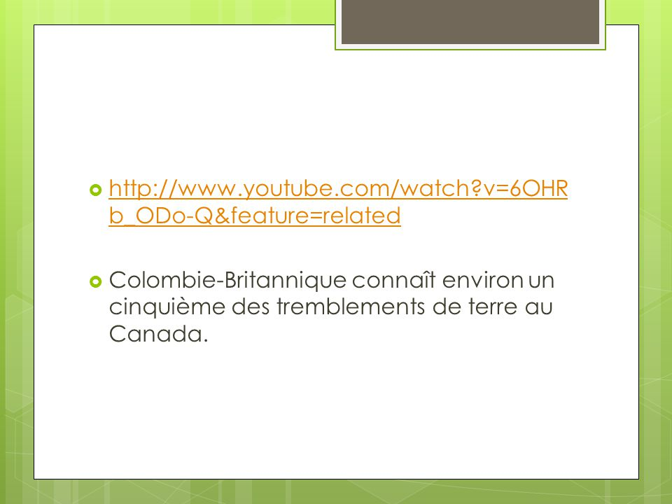 http://www.youtube.com/watch v=6OHRb_ODo-Q&feature=related Colombie-Britannique connaît environ un cinquième des tremblements de terre au Canada.
