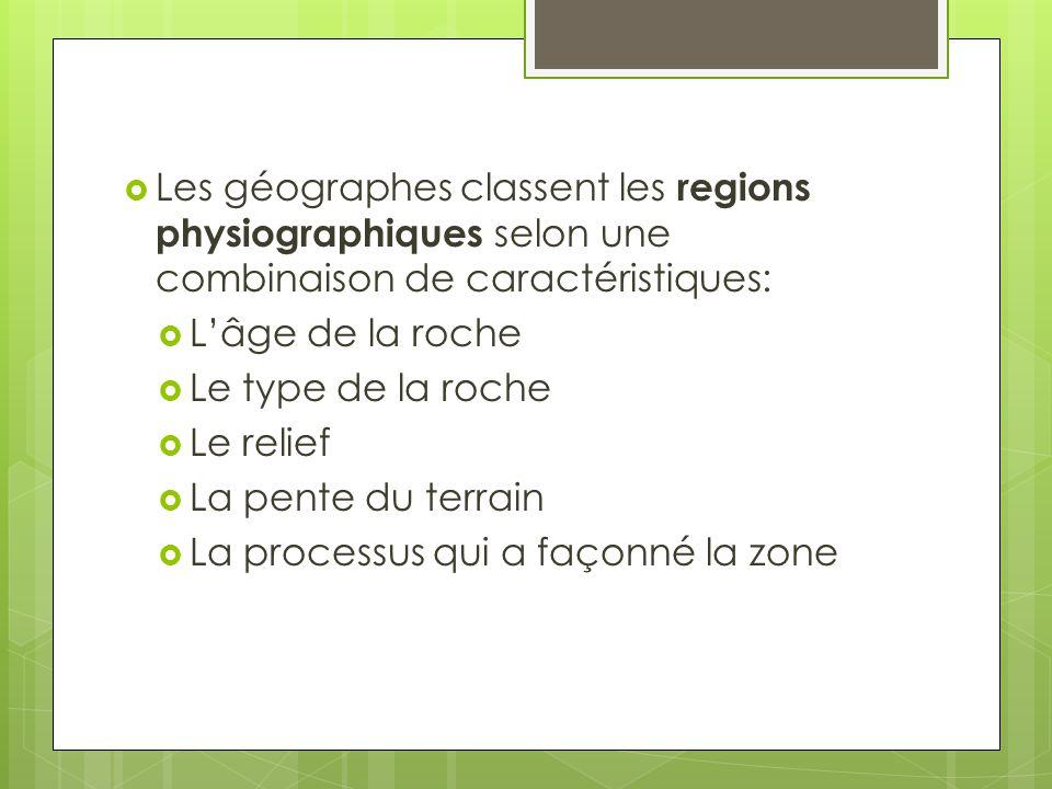 Les géographes classent les regions physiographiques selon une combinaison de caractéristiques: