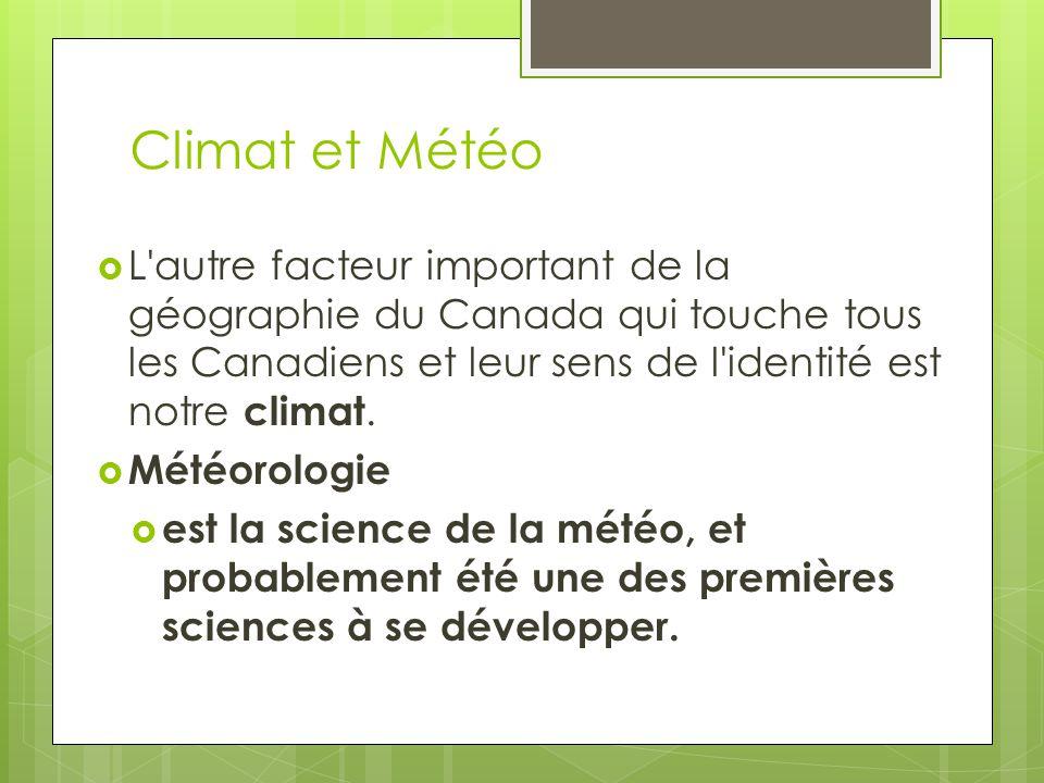 Climat et Météo L autre facteur important de la géographie du Canada qui touche tous les Canadiens et leur sens de l identité est notre climat.