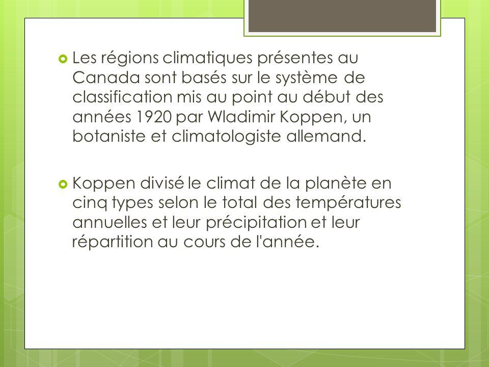 Les régions climatiques présentes au Canada sont basés sur le système de classification mis au point au début des années 1920 par Wladimir Koppen, un botaniste et climatologiste allemand.