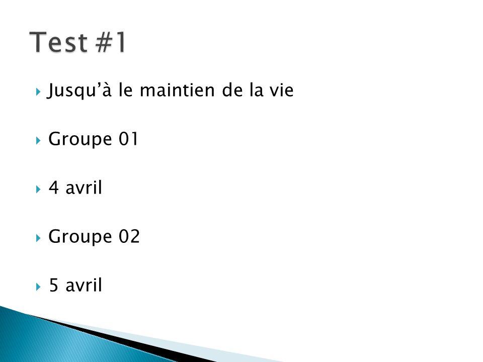 Test #1 Jusqu'à le maintien de la vie Groupe 01 4 avril Groupe 02