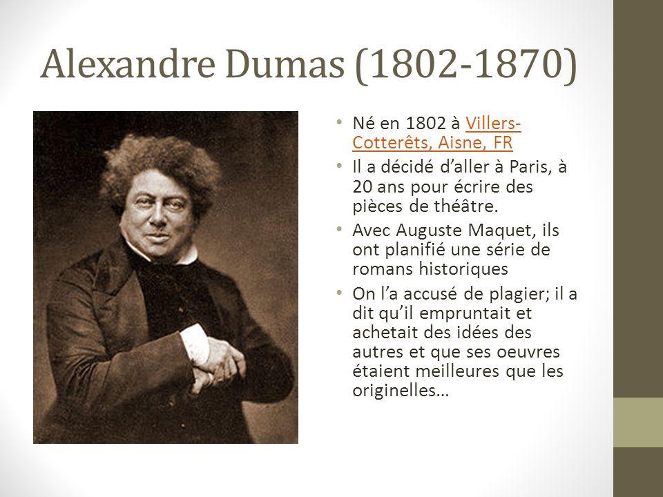 Alexandre Dumas (1802-1870) Né en 1802 à Villers-Cotterêts, Aisne, FR