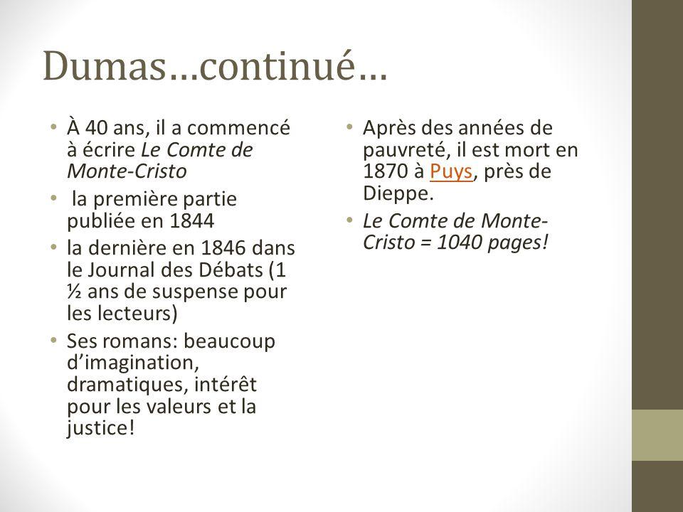 Dumas…continué… À 40 ans, il a commencé à écrire Le Comte de Monte-Cristo. la première partie publiée en 1844.