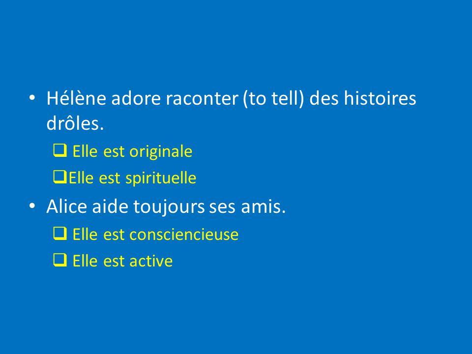 Hélène adore raconter (to tell) des histoires drôles.