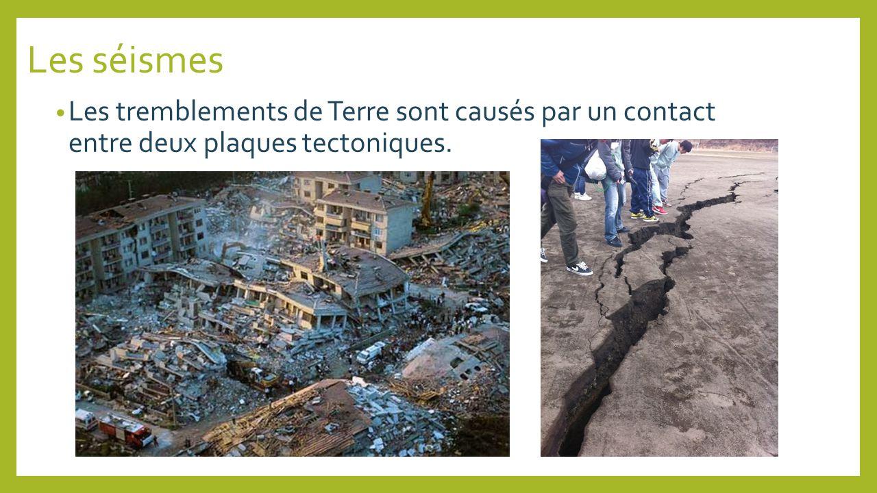Les séismes Les tremblements de Terre sont causés par un contact entre deux plaques tectoniques.