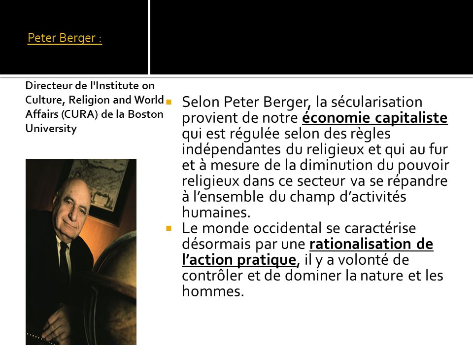 Peter Berger : Directeur de l Institute on Culture, Religion and World Affairs (CURA) de la Boston University.
