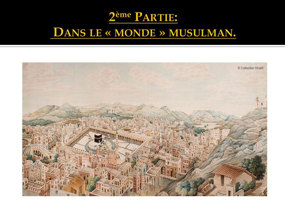 2ème Partie: Dans le « monde » musulman.