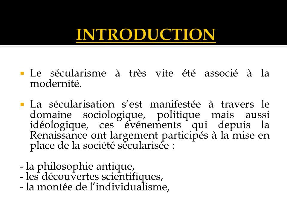 INTRODUCTION Le sécularisme à très vite été associé à la modernité.