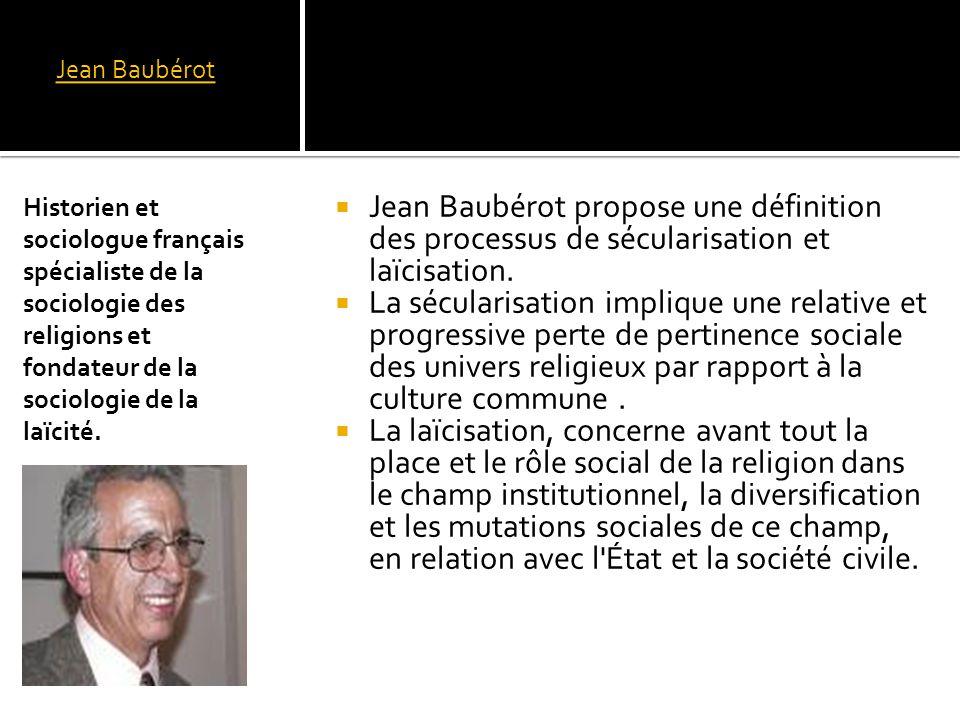 Jean Baubérot Historien et sociologue français spécialiste de la sociologie des religions et fondateur de la sociologie de la laïcité.