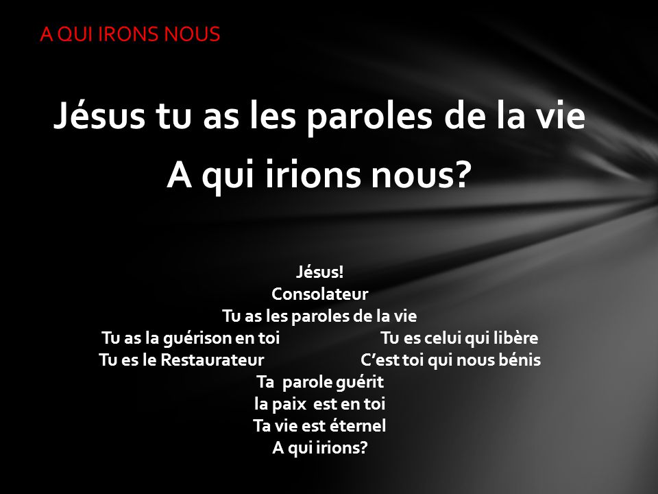 Jésus tu as les paroles de la vie A qui irions nous