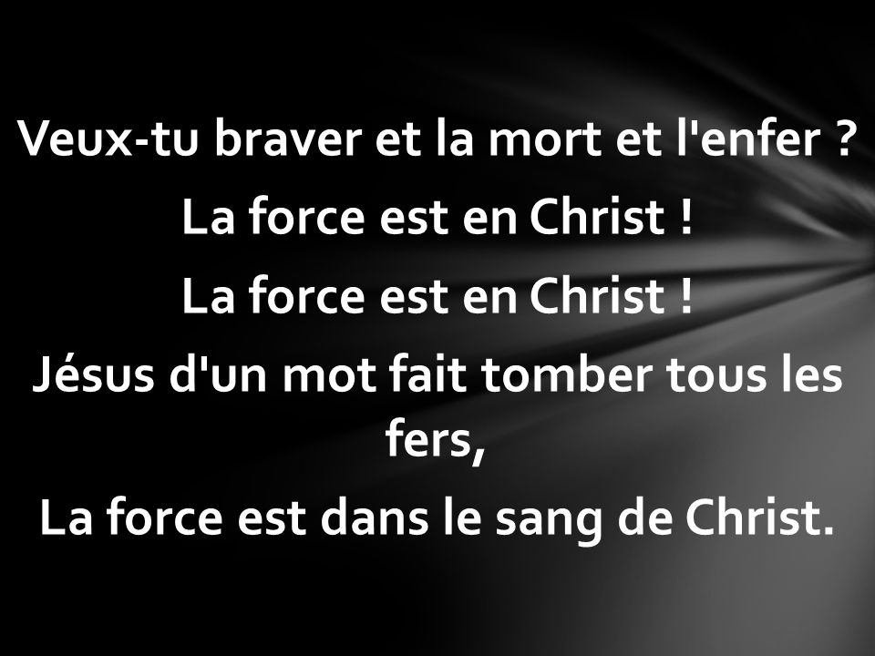 Veux-tu braver et la mort et l enfer. La force est en Christ