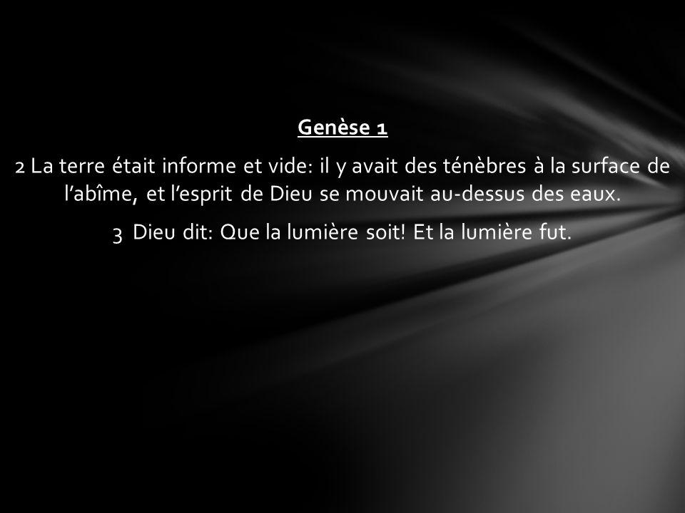 Genèse 1 2 La terre était informe et vide: il y avait des ténèbres à la surface de l'abîme, et l'esprit de Dieu se mouvait au-dessus des eaux.