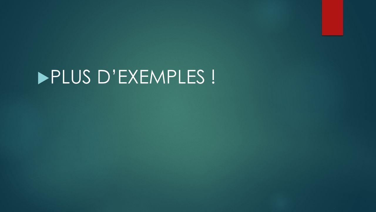 PLUS D'EXEMPLES !