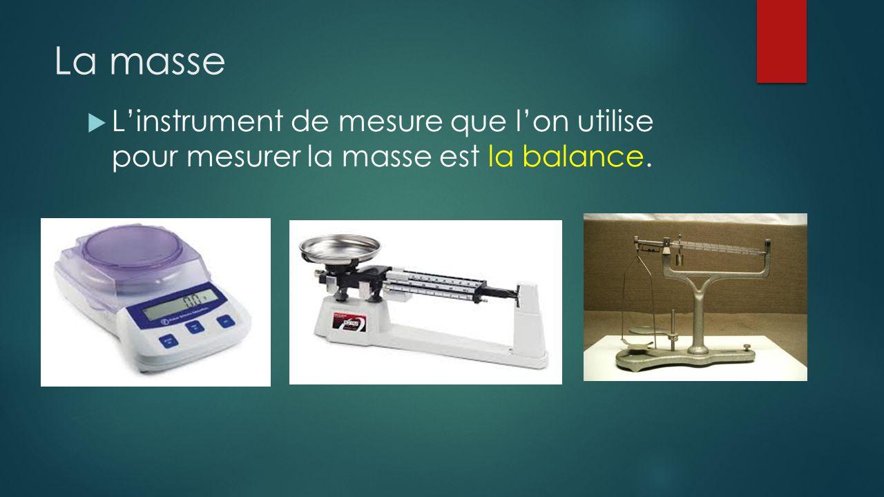 La masse L'instrument de mesure que l'on utilise pour mesurer la masse est la balance.