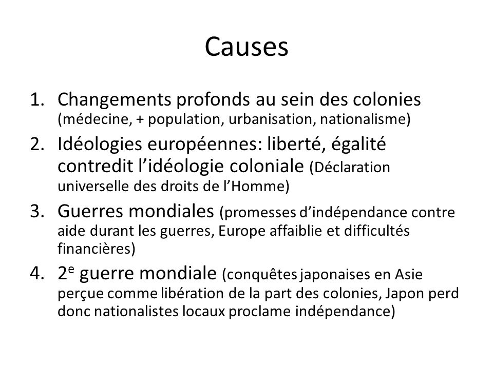 Causes Changements profonds au sein des colonies (médecine, + population, urbanisation, nationalisme)