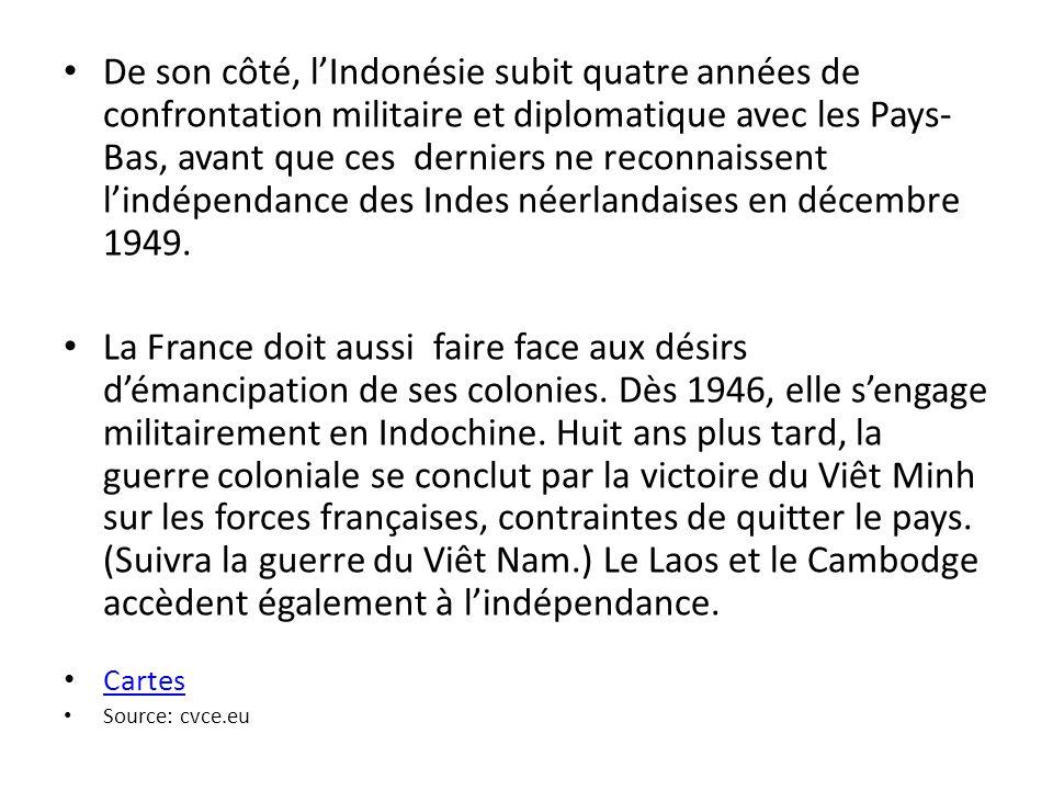De son côté, l'Indonésie subit quatre années de confrontation militaire et diplomatique avec les Pays-Bas, avant que ces derniers ne reconnaissent l'indépendance des Indes néerlandaises en décembre 1949.