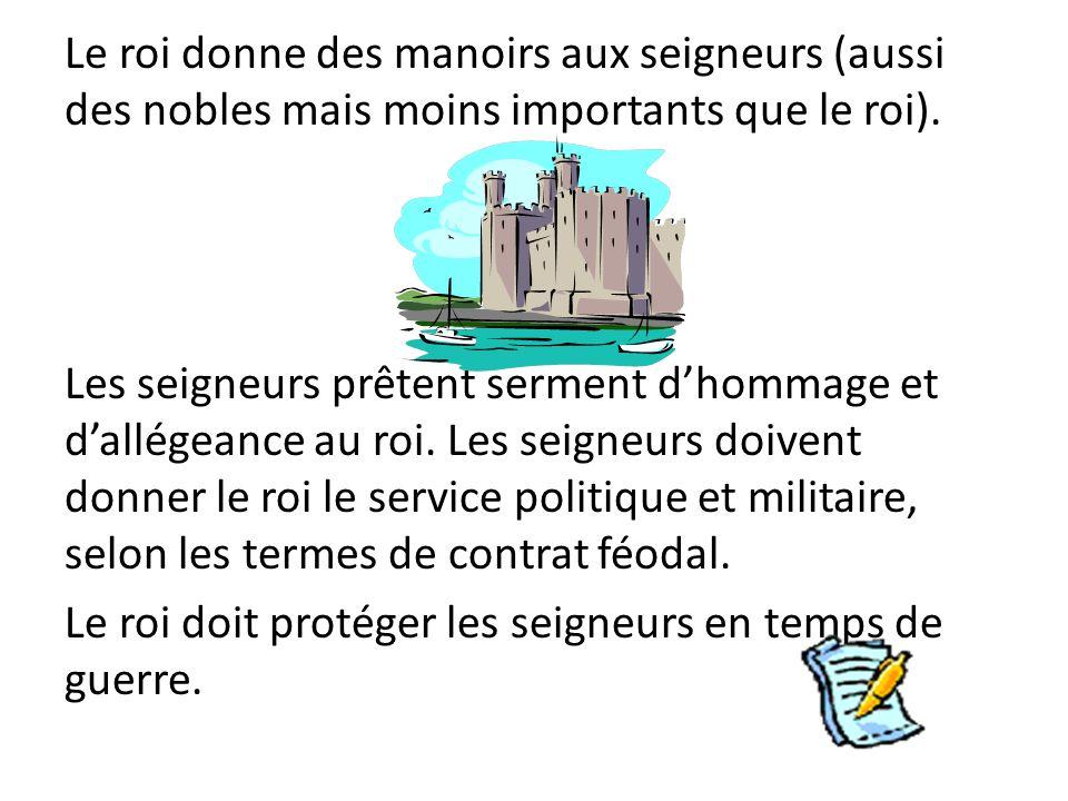 Le roi donne des manoirs aux seigneurs (aussi des nobles mais moins importants que le roi).