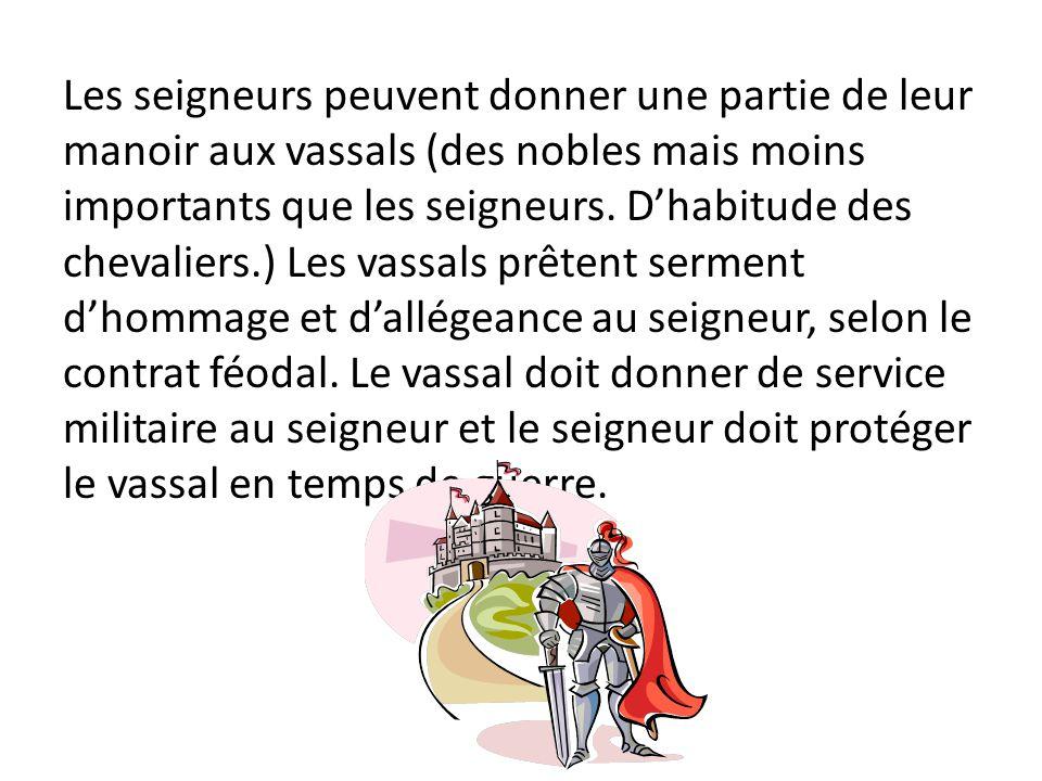 Les seigneurs peuvent donner une partie de leur manoir aux vassals (des nobles mais moins importants que les seigneurs.