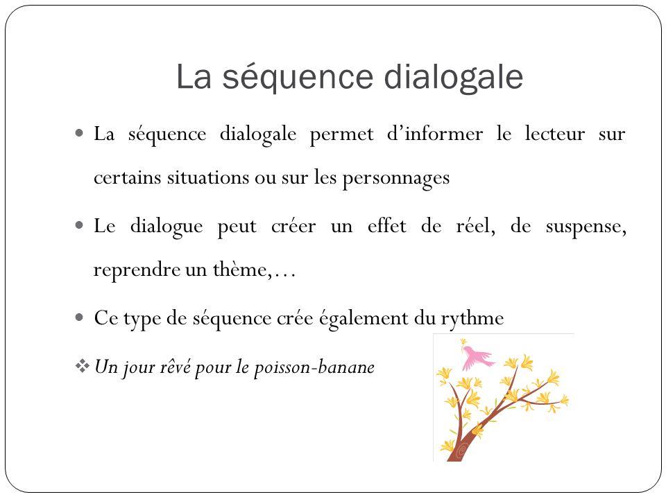 La séquence dialogale La séquence dialogale permet d'informer le lecteur sur certains situations ou sur les personnages.