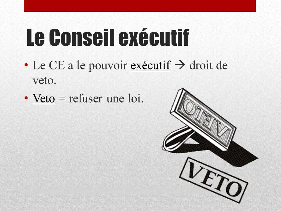 Le Conseil exécutif Le CE a le pouvoir exécutif  droit de veto.