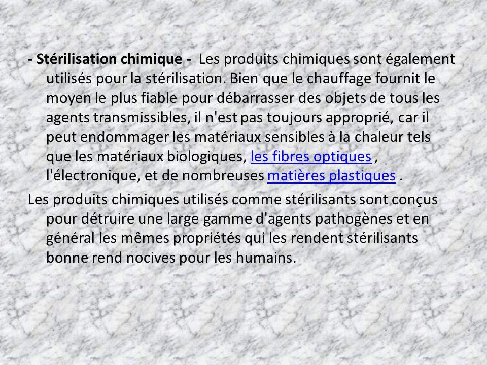 - Stérilisation chimique - Les produits chimiques sont également utilisés pour la stérilisation.
