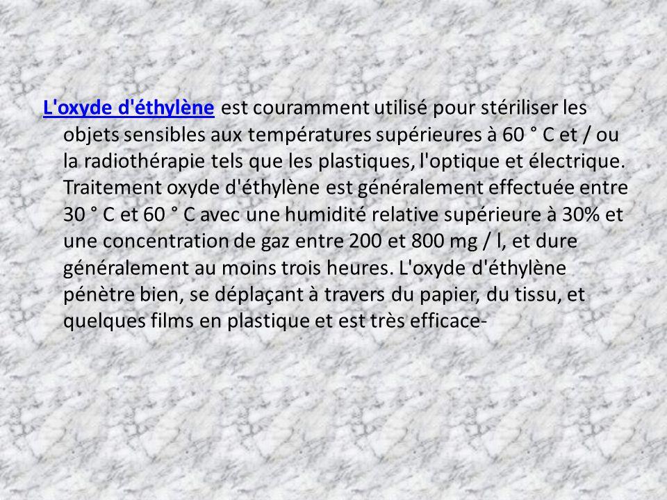 L oxyde d éthylène est couramment utilisé pour stériliser les objets sensibles aux températures supérieures à 60 ° C et / ou la radiothérapie tels que les plastiques, l optique et électrique.