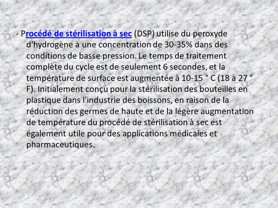 - Procédé de stérilisation à sec (DSP) utilise du peroxyde d hydrogène à une concentration de 30-35% dans des conditions de basse pression.