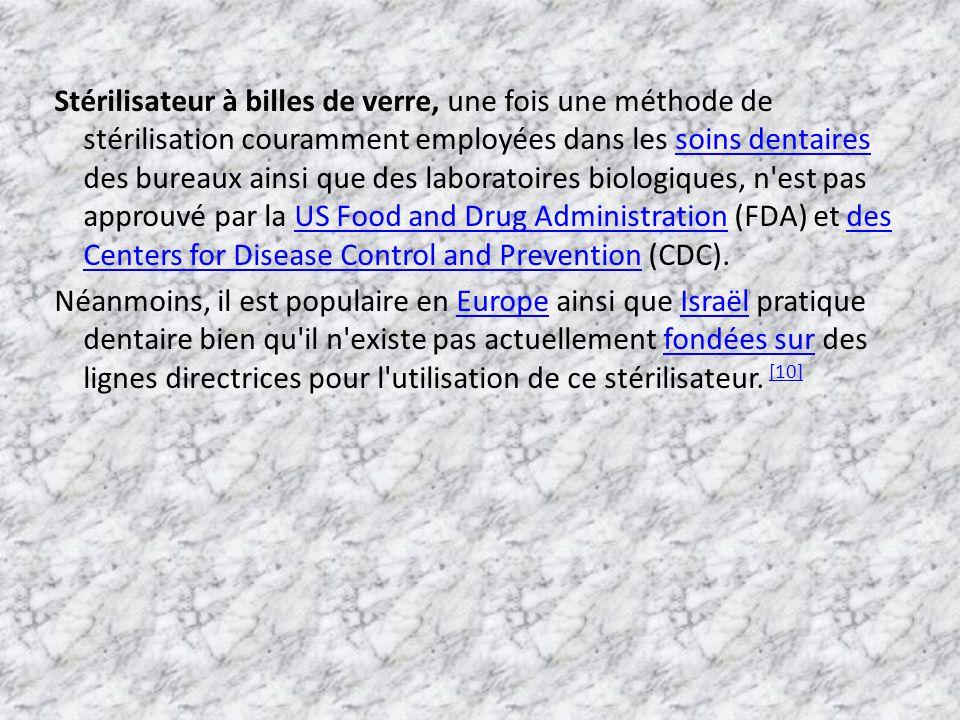 Stérilisateur à billes de verre, une fois une méthode de stérilisation couramment employées dans les soins dentaires des bureaux ainsi que des laboratoires biologiques, n est pas approuvé par la US Food and Drug Administration (FDA) et des Centers for Disease Control and Prevention (CDC).