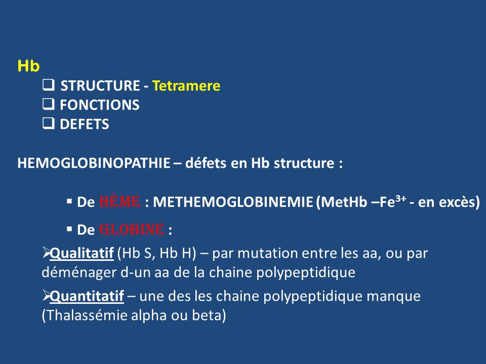 Hb STRUCTURE - Tetramere. FONCTIONS. DEFETS. HEMOGLOBINOPATHIE – défets en Hb structure : De hème : METHEMOGLOBINEMIE (MetHb –Fe3+ - en excès)
