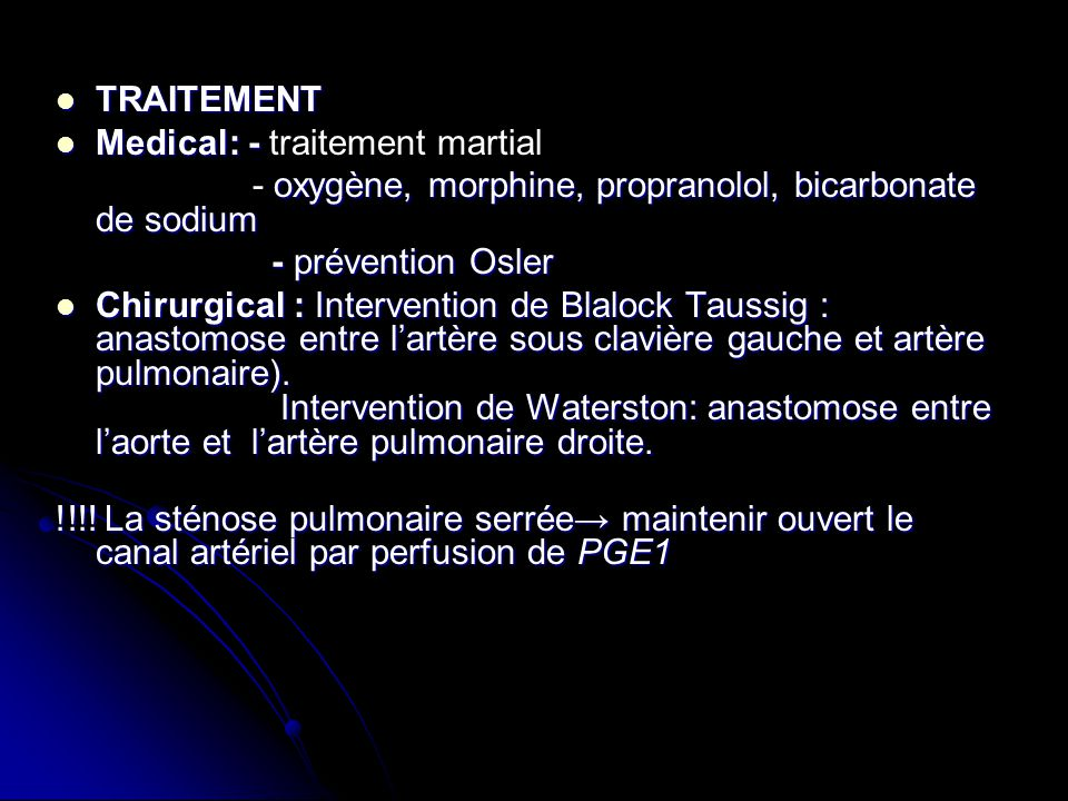 TRAITEMENT Medical: - traitement martial. - oxygène, morphine, propranolol, bicarbonate de sodium.