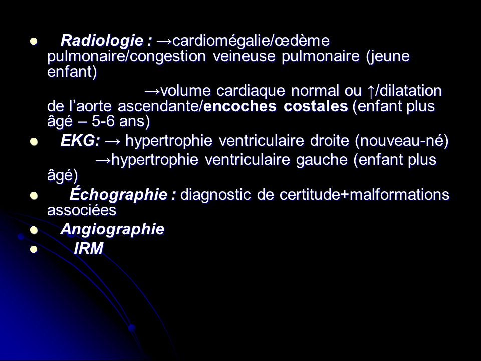 Radiologie : →cardiomégalie/œdème pulmonaire/congestion veineuse pulmonaire (jeune enfant)