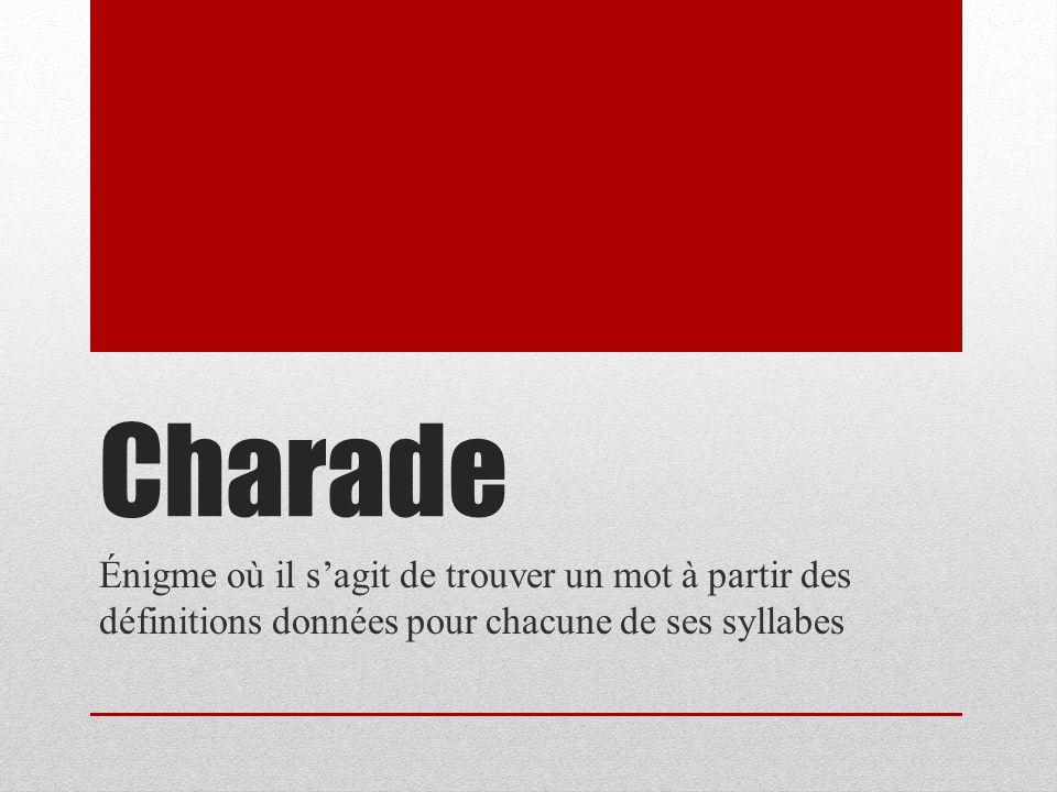 Charade Énigme où il s'agit de trouver un mot à partir des définitions données pour chacune de ses syllabes.