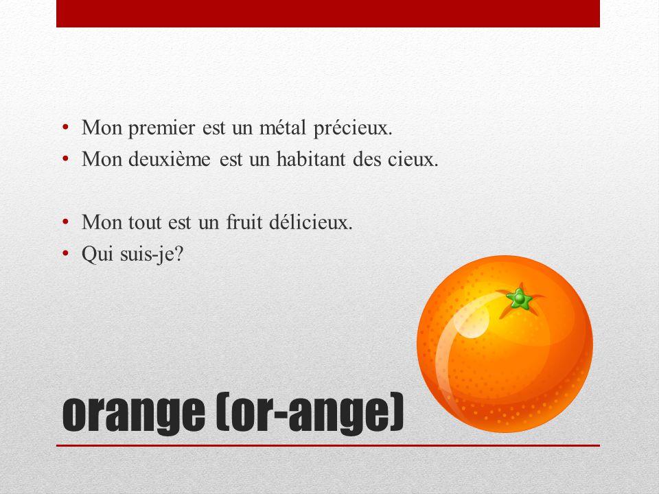 orange (or-ange) Mon premier est un métal précieux.