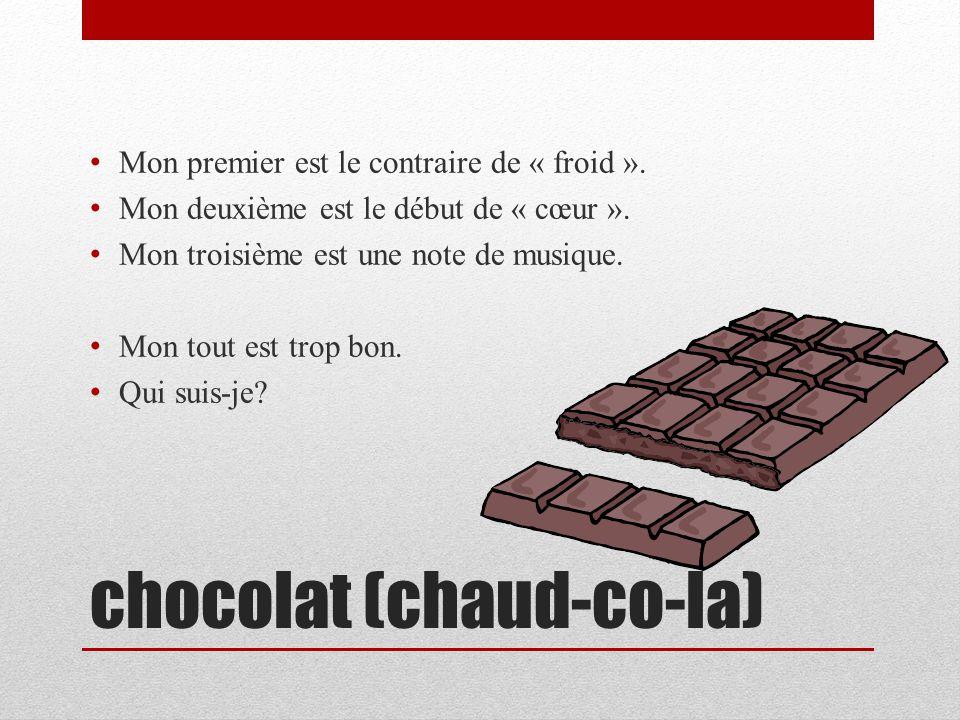 chocolat (chaud-co-la)
