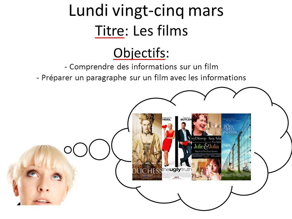Lundi vingt-cinq mars Titre: Les films Objectifs: