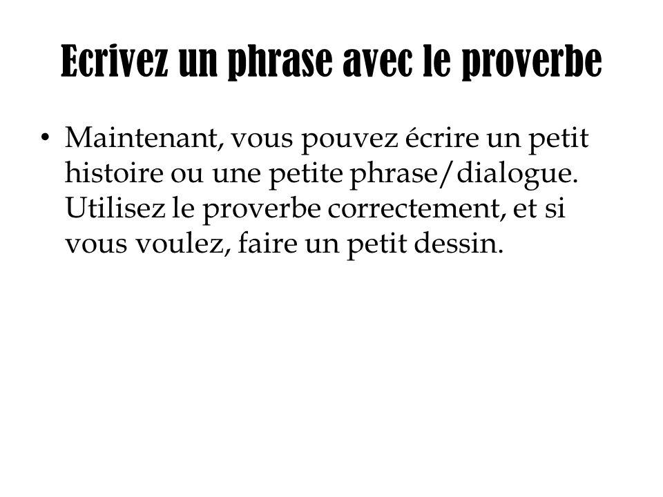 Ecrivez un phrase avec le proverbe