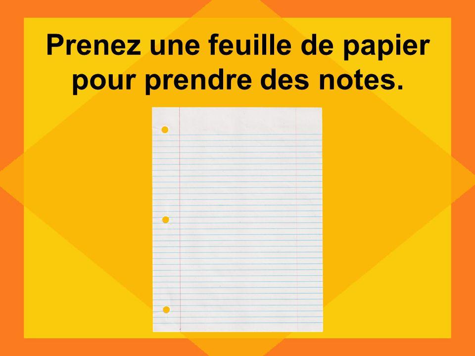Prenez une feuille de papier pour prendre des notes.