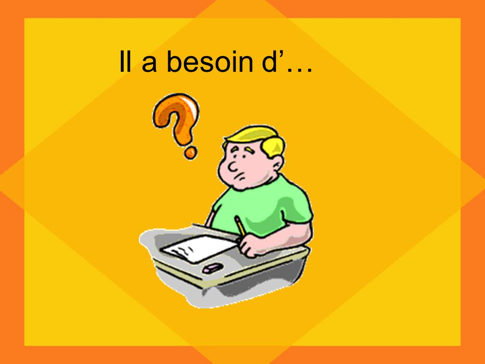 Il a besoin d'…