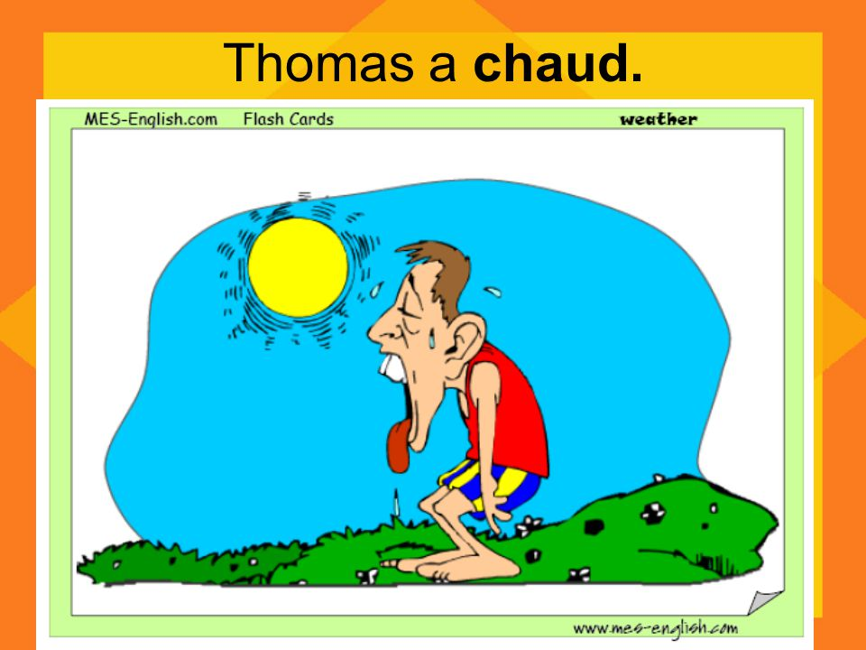 Thomas a chaud.