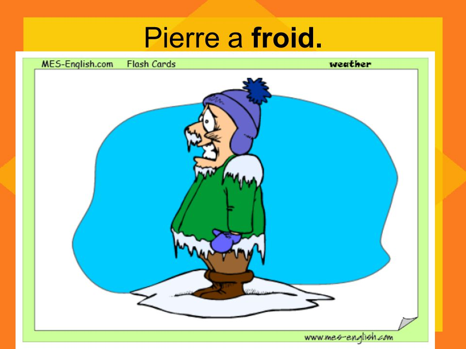 Pierre a froid.