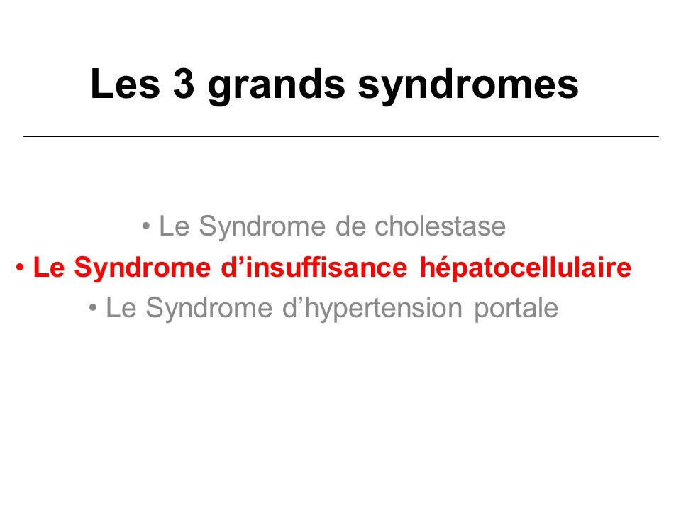 Les 3 grands syndromes Le Syndrome de cholestase