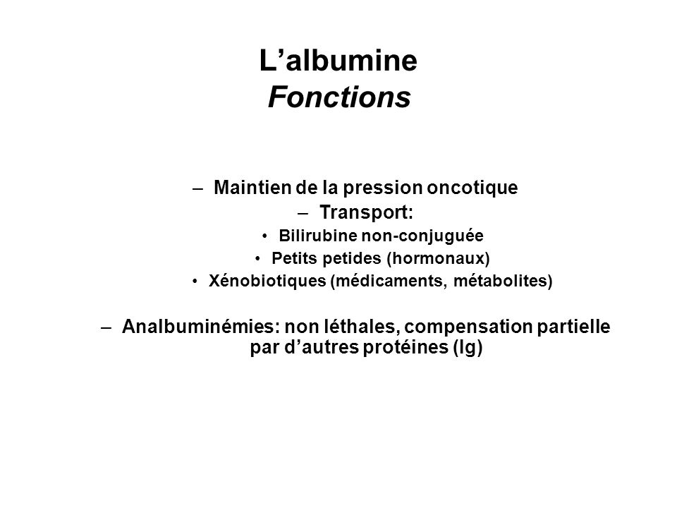 L'albumine Fonctions Maintien de la pression oncotique Transport: