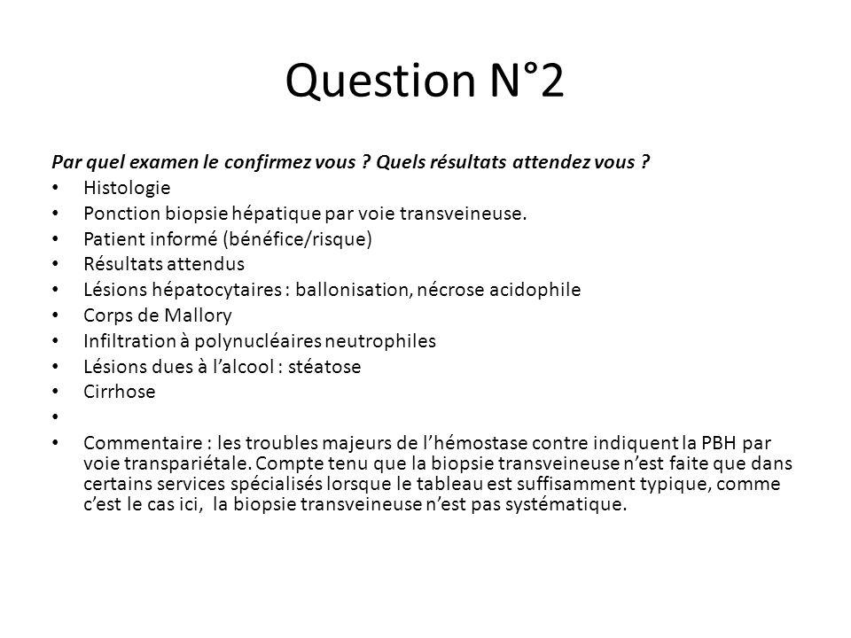 Question N°2 Par quel examen le confirmez vous Quels résultats attendez vous Histologie. Ponction biopsie hépatique par voie transveineuse.